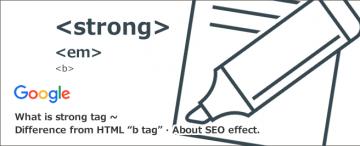 strongタグとは?HTML「bタグ」との違いからSEO効果まで解説!